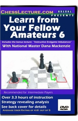 Learn From Your Fellow Amateurs 6 - Chess Lecture - Volume 11