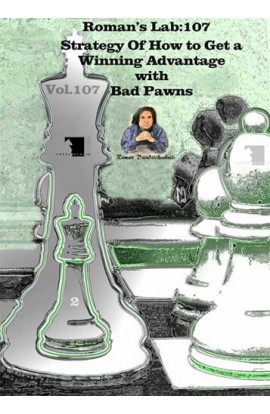 E-DVD ROMAN'S LAB - VOLUME 107 - Strategy of How to Get a Winning Advantage with Bad Pawns