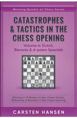 Catastrophes & Tactics in the Chess Opening - Volume 4: Dutch, Benonis & d-pawn Specials