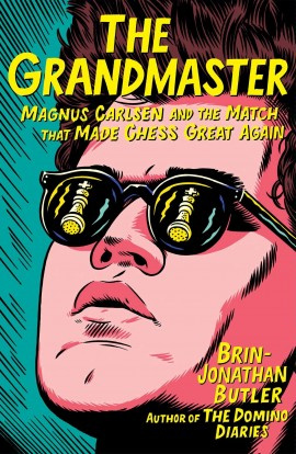 The Grandmaster: Magnus Carlsen and the Match That Made Chess Great Again