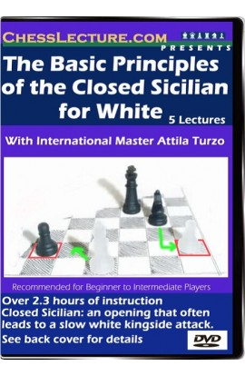 The Basic Principles of the Closed Sicilian for White - Chess Lecture - Volume 21